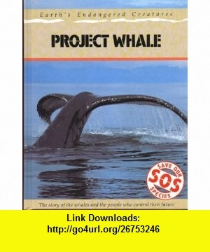 Project Whale (Save Our Species) (9780431001159) Jill Bailey , ISBN-10: 0431001154  , ISBN-13: 978-0431001159 ,  , tutorials , pdf , ebook , torrent , downloads , rapidshare , filesonic , hotfile , megaupload , fileserve