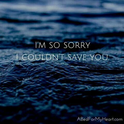 I'm so sorry I couldn't save you.