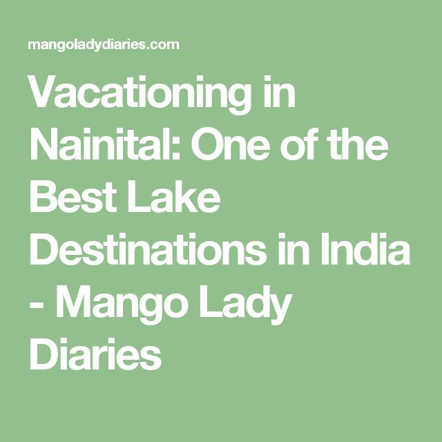 Vacationing in Nainital: One of the Best Lake Destinations in India - Mango Lady Diaries