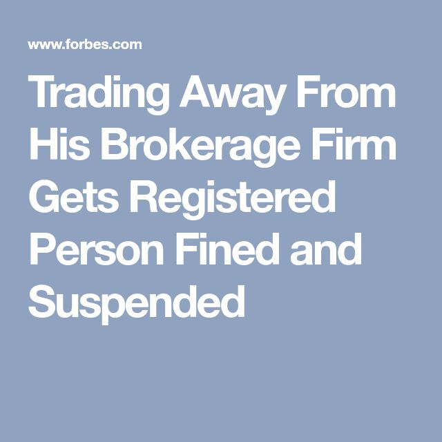 Trading Away From His Brokerage Firm Gets Registered Person Fined and Suspended