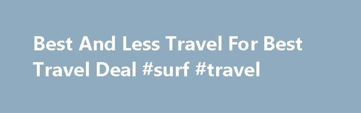 Best And Less Travel For Best Travel Deal #surf #travel http://travel.nef2.com/best-and-less-travel-for-best-travel-deal-surf-travel/  #best and less travel # 0 Reviews Who We Are Godesi offers users an easy to use and sociable shopping and selling experience through its elaborate choice of adverts ranging from Beauty Parlours, Clothes Stores, Astrologers, Ayurvedic Doctors, Travel Agents, Grocery Stores, Jewellers, Legal And Immigration, Medical Services, Homeopaths & Restaurants. Godesi…