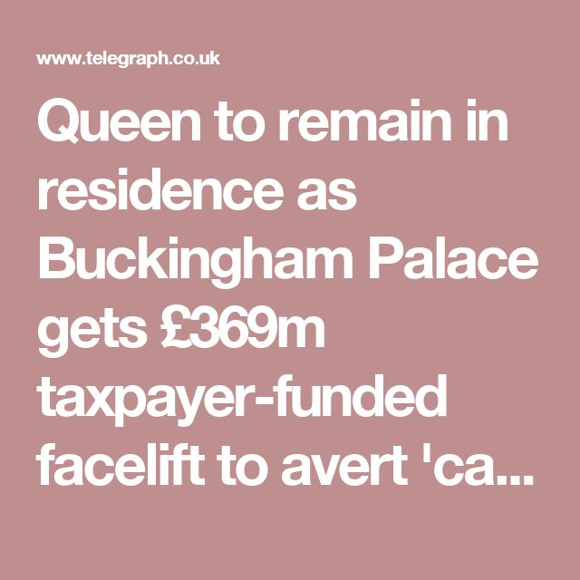 Queen to remain in residence as Buckingham Palace gets £369m taxpayer-funded facelift to avert 'catastrophic building failure'