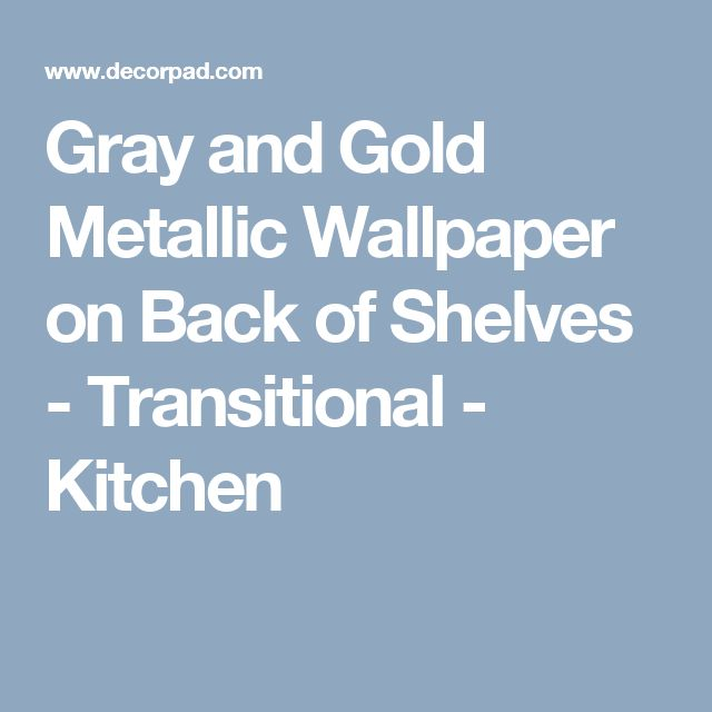 Gray and Gold Metallic Wallpaper on Back of Shelves - Transitional - Kitchen
