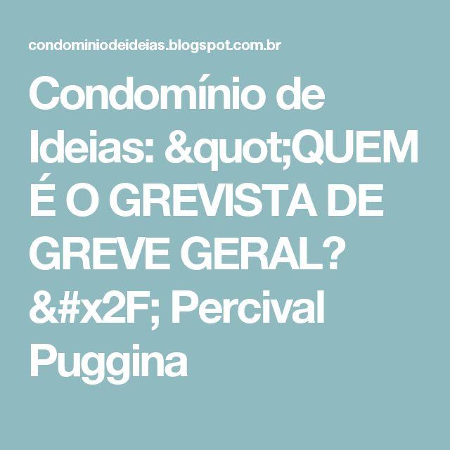"""Condomínio de Ideias: """"QUEM É O GREVISTA DE GREVE GERAL? / Percival Puggina"""