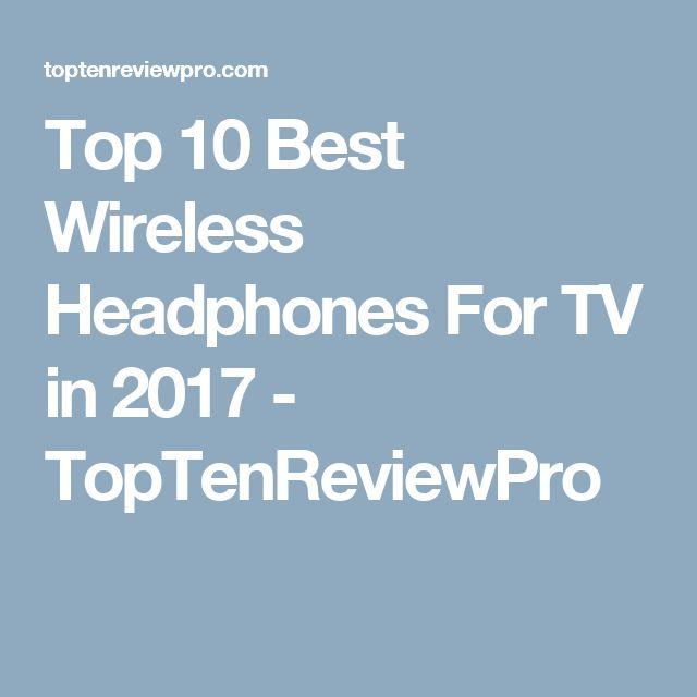 Top 10 Best Wireless Headphones For TV in 2017 - TopTenReviewPro