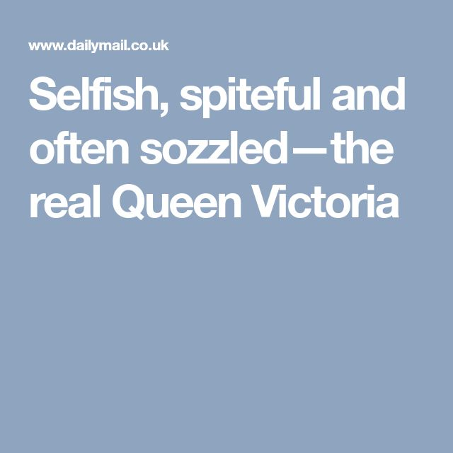 Selfish, spiteful and often sozzled—the real Queen Victoria