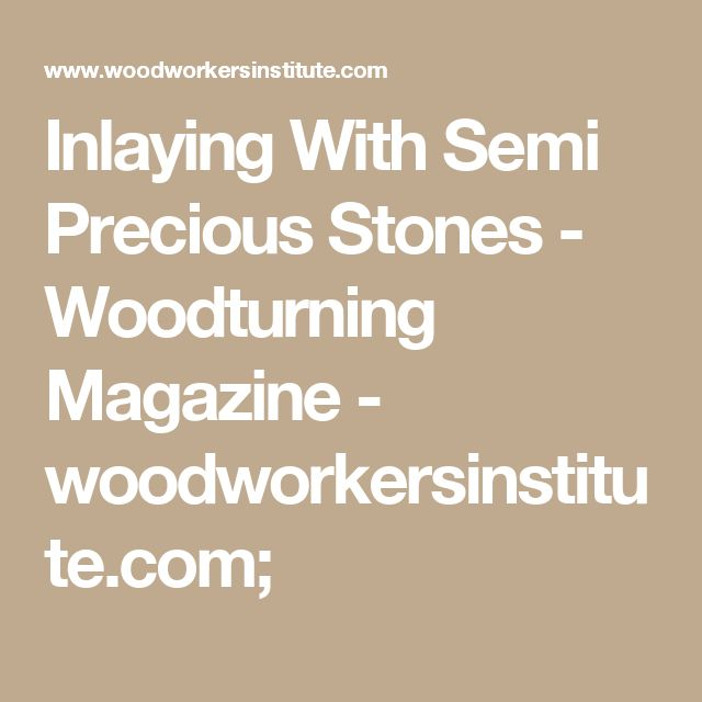 Inlaying With Semi Precious Stones - Woodturning Magazine - woodworkersinstitute.com;