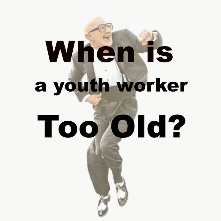 When is a youth worker too old?
