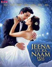 Jeena Isi Ka Naam Hai 2017 Hindi Movie Online Download HD