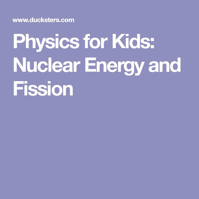 Physics for Kids: Nuclear Energy and Fission