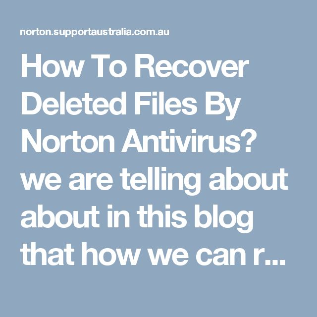 "How To Recover Deleted Files By Norton Antivirus?  we are telling about about in this blog  that how we can recover to our deleted files by norton antivirus if you want learn to this process so, you can read our blog ""How To Recover Deleted Files By Norton Antivirus?"" for more information call to our tech support our helpline toll-free number is 1-800-875-274 or log on http://norton.supportaustralia.com.au/how-to-recover-deleted-files-by-norton-antivirus.html"