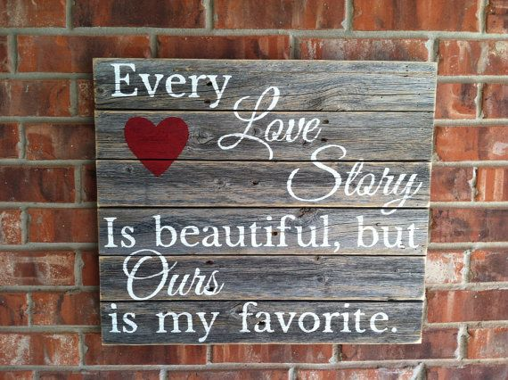 Custom sign Every Love Story is Beautiful but Ours is My Favorite large rustic fence picket sign in white letters
