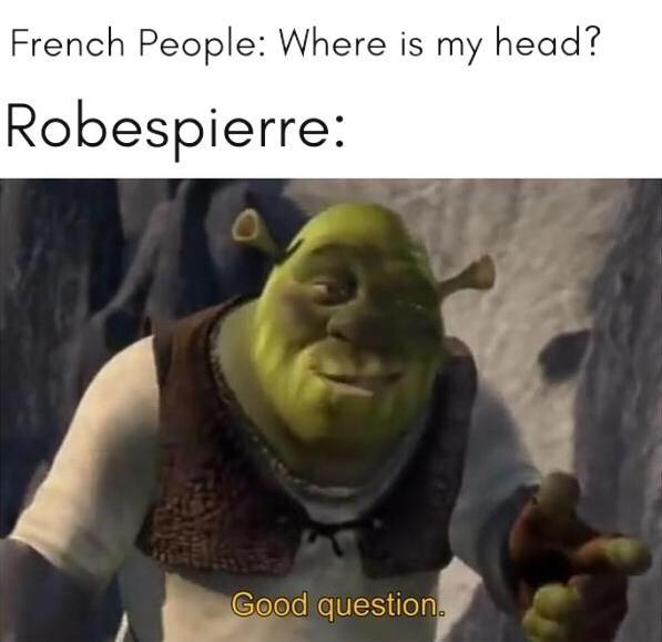 More French Revolution Memes Historymemes Shrek Memes Interesting Questions Relatable
