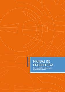 Manual de Prospectiva: Guía para el diseño e implementación de estudios prospectivos (PRINT) SOLICITAR/REQUEST: biblioteca.eclac.org/record=b1253433~S0*spi