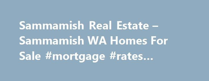 Sammamish Real Estate – Sammamish WA Homes For Sale #mortgage #rates #houston http://money.remmont.com/sammamish-real-estate-sammamish-wa-homes-for-sale-mortgage-rates-houston/  #sammamish mortgage # Sammamish WA Real Estate Why use Zillow? Zillow helps you find the newest Sammamish real estate listings. By analyzing information on thousands of single family homes for sale in Sammamish, Washington and across the United States, we calculate home values (Zestimates) and the Zillow Home Value…