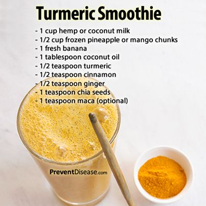 Turmeric Smoothie  --  combine 1 c. hemp or coconut milk, 1/2 c. frozen pineapple or mango chunks, 1 banana, 1 T. coconut oil, 1/2 t. each of turmeric, cinnamon, and ginger, 1 t. chia seeds, and (optional) 1 t. maca.