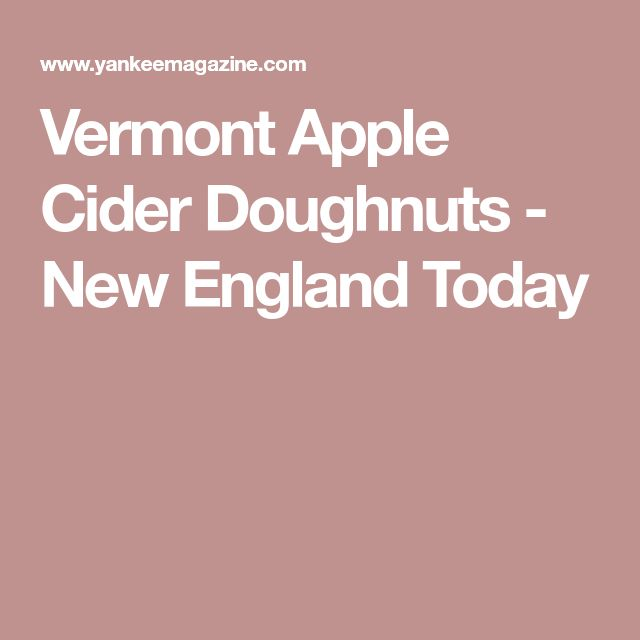 Vermont Apple Cider Doughnuts - New England Today