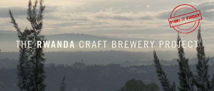 Rwanda Craft Brewery is a Kickstarter project looking to help the area improve economically and empower some of the women by giving employment.