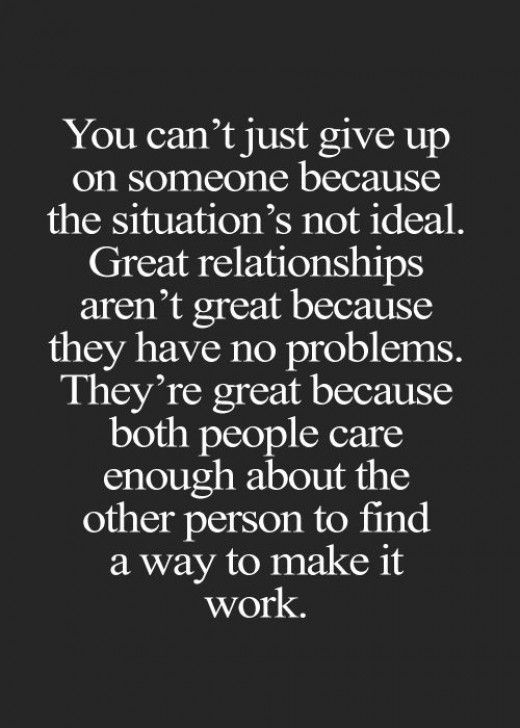 Great relationships aren't great because they have no problems. They're great because both people care enough about the other person to find a way to make it work.