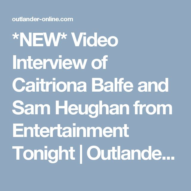 *NEW* Video Interview of Caitriona Balfe and Sam Heughan from Entertainment Tonight   Outlander Online