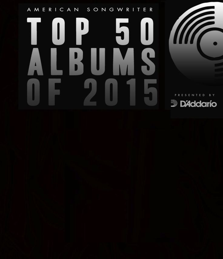 American Songwriter's Top 50 Albums of 2015: Presented by D'Addario, Songwriting, American Songwriter