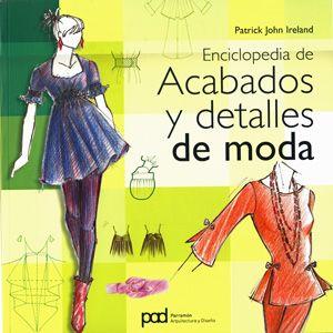 #Diseño / #Moda Enciclopedia de acabados y detalles de moda - Patrick John Ireland #Parramón