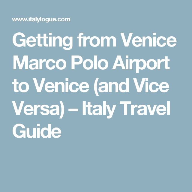 Getting from Venice Marco Polo Airport to Venice (and Vice Versa) – Italy Travel Guide