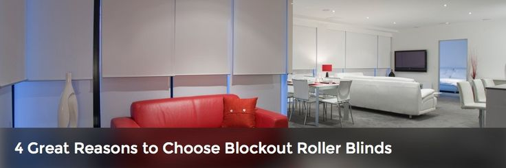 4 Great Reasons to Choose Blockout Roller Blinds