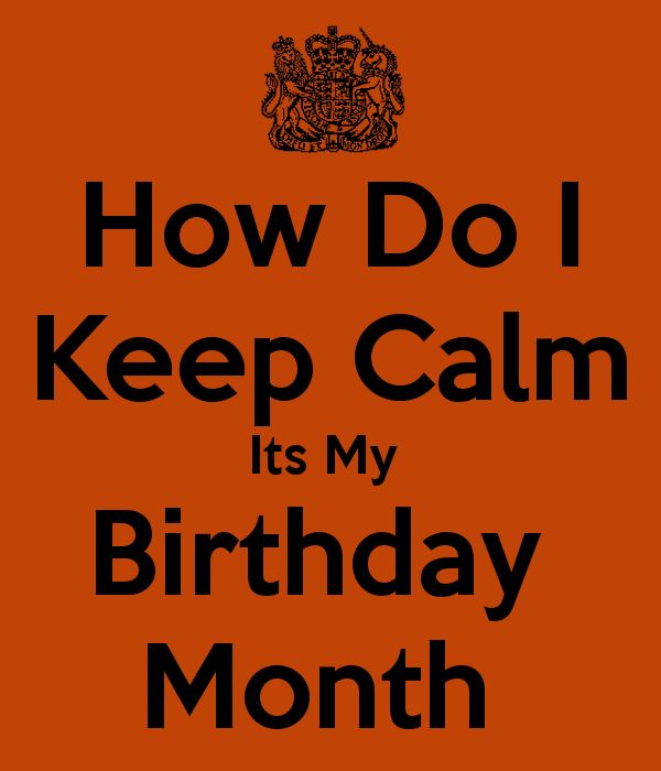 How do i keep calm its my birthday month quotes - Its my birthday month images ...