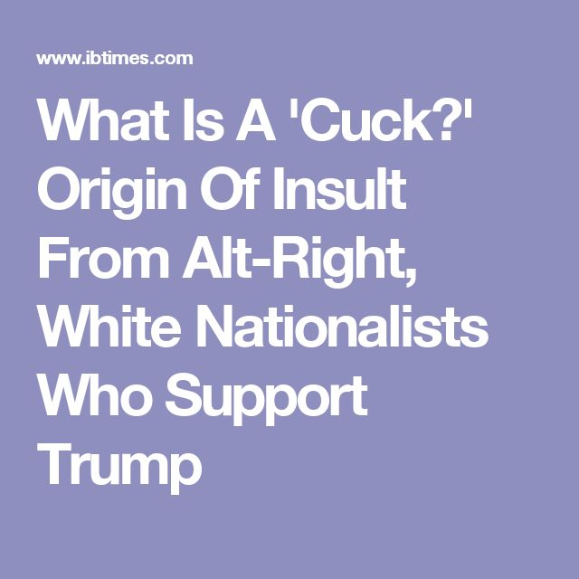 What Is A 'Cuck?' Origin Of Insult From Alt-Right, White Nationalists Who Support Trump