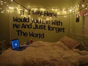 If I lay here, would you lie with me and just forget the world