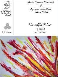 Maria Teresa Mosconi e il gruppo di scrittura I Mille Volti, Un soffio di luce poesie e narrazioni (Archivio Dedalus edizioni)