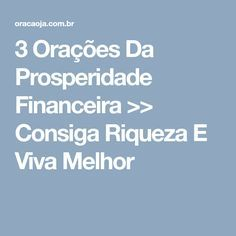 3 Orações Da Prosperidade Financeira >> Consiga Riqueza E Viva Melhor