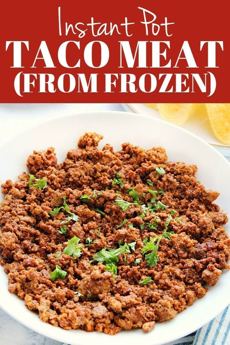 Instant Pot Taco Meat Made From Frozen Ground Beef Or Turkey And A Seasoning Packet Or Ho Instant Pot Dinner Recipes Easy Instant Pot Recipes Ground Beef Tacos