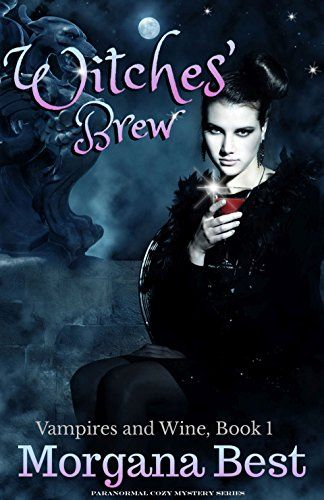 Witches Brew Paranormal Cozy Mystery Series Vampires And Wine Book 1 By
