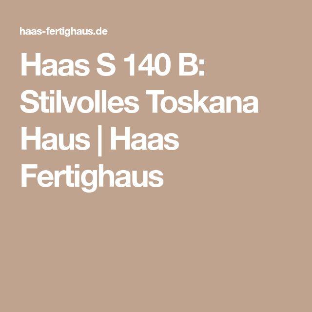 Haas S 140 B: Stilvolles Toskana Haus   Haas Fertighaus