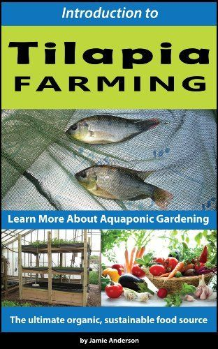 Tilapia Farming - Learn More About Aquaponic Gardening by Jamie Anderson, http://www.amazon.com/dp/B00CUGGAEC/ref=cm_sw_r_pi_dp_9cm8rb0JZ1WJY