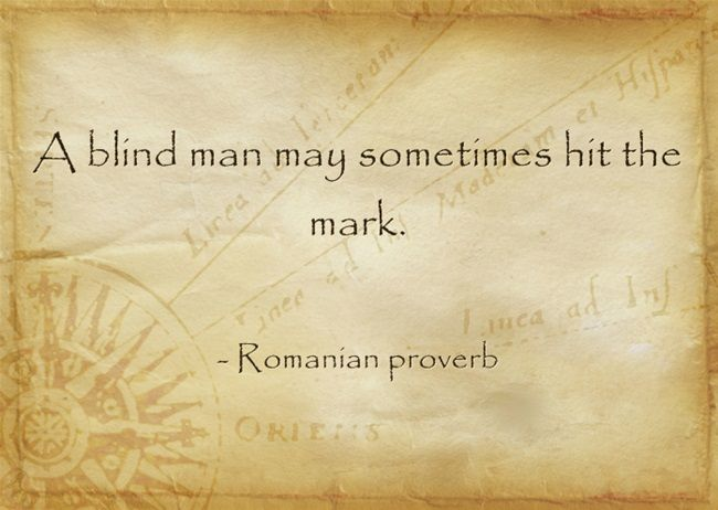 A blind man may.... - romanian proverb