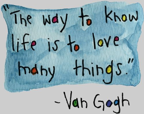 """""""The way to know life is to love many things."""" ~ Van Gogh #quote"""