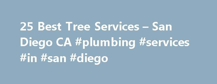 25 Best Tree Services – San Diego CA #plumbing #services #in #san #diego http://liberia.nef2.com/25-best-tree-services-san-diego-ca-plumbing-services-in-san-diego/  # Tree Services in San Diego, CA San Diego Tree Services For a homeowner, making the most of what you have isn't restricted to what's inside the house. Sure, a kitchen or bathroom remodel can improve the function of your home and even raise its value, but when it comes to making your property the best that it can be, curb appeal…