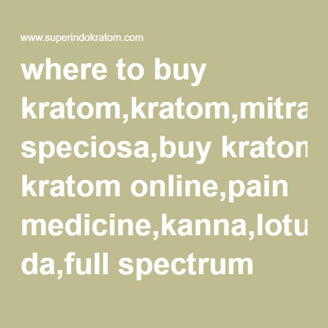 where to buy kratom,kratom,mitragyna speciosa,buy kratom online,pain medicine,kanna,lotus,herb,maeng da,full spectrum isolate, cheap kratom, Oklahoma kratom