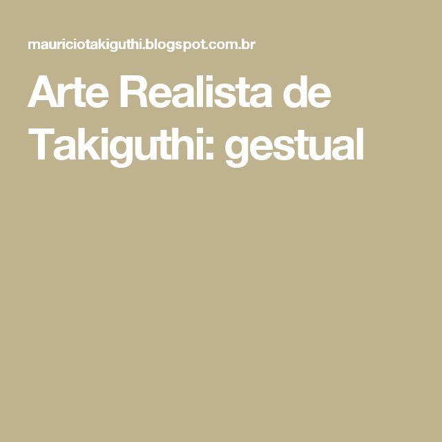 Arte Realista de Takiguthi: gestual