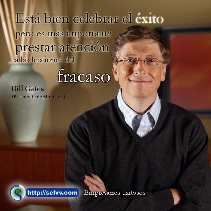 Está bien celebrar el éxito pero es más importante prestar atención a las lecciones del fracaso. Bill Gates (Presidente de Microsoft) http://selvv.com/empresarios-exitosos/