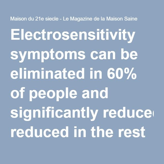 Electrosensitivity symptoms can be eliminated in 60% of people and significantly reduced in the rest - Dr Brian Clement : Maison du 21e siecle – Le Magazine de la Maison Saine