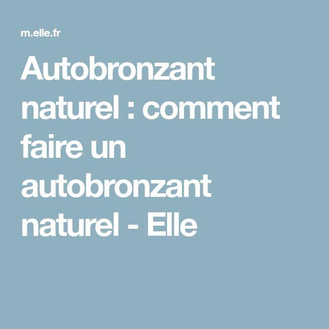 Autobronzant naturel : comment faire un autobronzant naturel - Elle