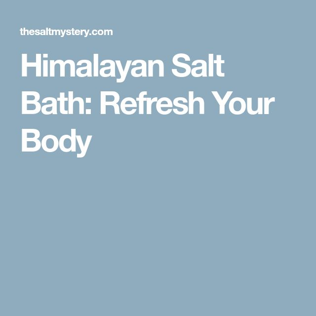 Himalayan Salt Bath: Refresh Your Body