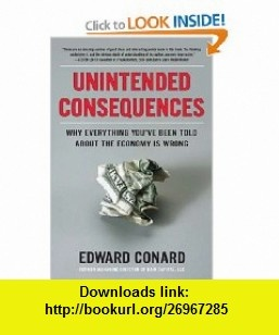 Unintended Consequences Why Everything Youve Been Told About the Economy Is Wrong (9781591845508) Edward Conard , ISBN-10: 1591845505  , ISBN-13: 978-1591845508 ,  , tutorials , pdf , ebook , torrent , downloads , rapidshare , filesonic , hotfile , megaupload , fileserve
