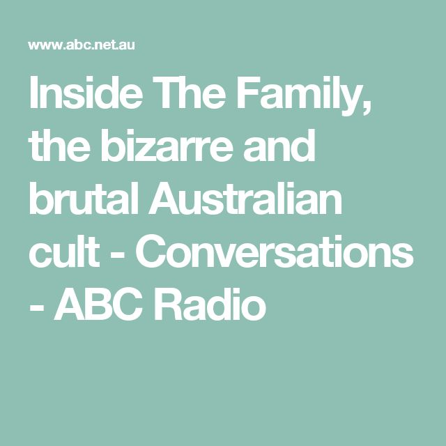 Inside The Family, the bizarre and brutal Australian cult - Conversations - ABC Radio