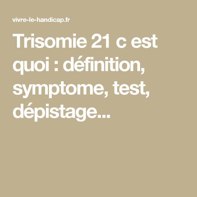 Trisomie 21 c est quoi : définition, symptome, test, dépistage...