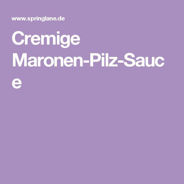 Cremige Maronen-Pilz-Sauce